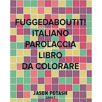 Fuggedaboutit Italiano Parolaccia Libro da Colorare Libro 3 door Jason potas