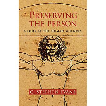 Preserving the Person A Look at the Human Sciences by Evans & C. Stephen