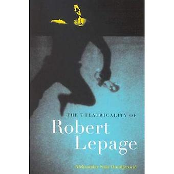 The Theatricality of Robert Lepage