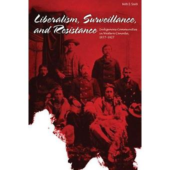 Liberalism - Surveillance - and Resistance - Indigenous Communities in