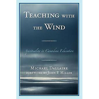 Teaching with the Wind Spirituality in Canadian Education by Dallaire & Michael