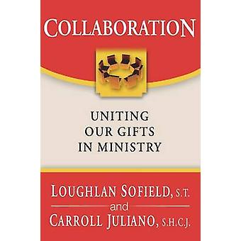Collaboration Uniting Our Gifts in Ministry by Sofield & Loughlan