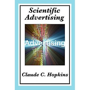Scientific Advertising Complete and Unabridged by Hopkins & Claude C.