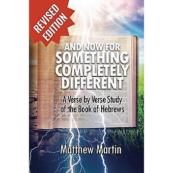 And Now for Something Completely Different A Verse by Verse Studyof the Book of Hebrews by Martin & Matthew Leon