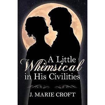 A Little Whimsical in his Civilities by Croft & J Marie