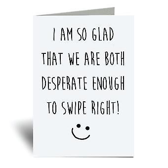 כל כך שמח שהיינו שנינו נואשים מספיק כדי לסחוב ימינה כרטיס ברכה