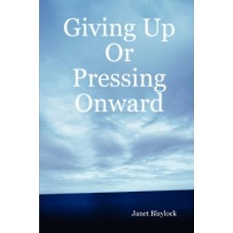 Giving Up or Pressing Onward by Blaylock & Janet