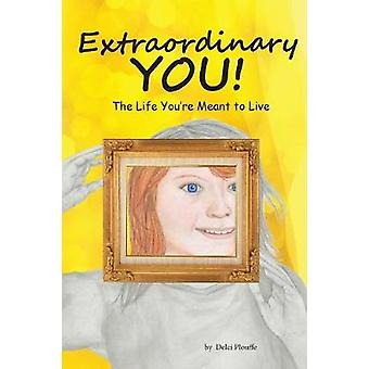 Extraordinary You The Life Youre Meant to Live by Plouffe & Delci J