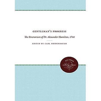 Gentlemans Progress The Itinerarium of Dr. Alexander Hamilton 1744 by Bridenbaugh & Carl