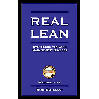 Real Lean Strategies for Lean Management Success Volume Five by Emiliani & Bob