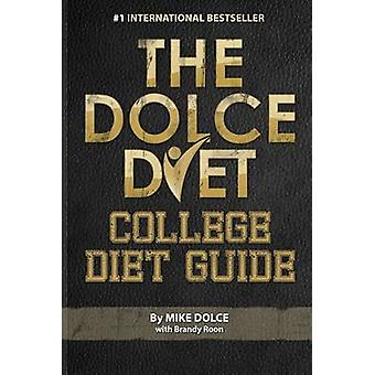 The Dolce Diet College Diet Guide by Dolce & Mike