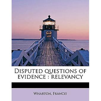Disputed questions of evidence  relevancy by Francis & Wharton