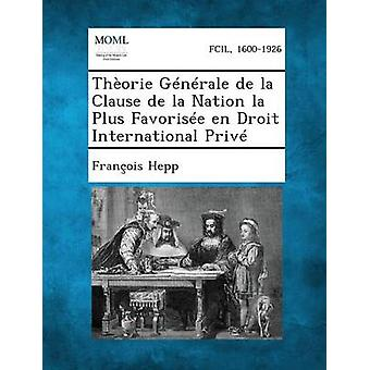 Theorie Generale de La Clause de La Nation La Plus Favorisee En Droit International Prive by Hepp & Francois