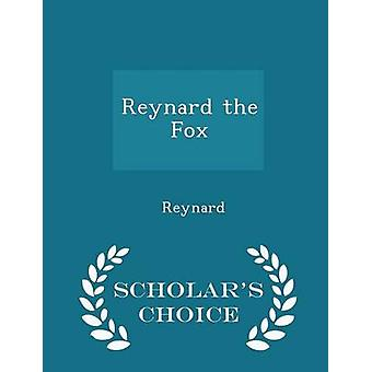 Reynard the Fox  Scholars Choice Edition by Reynard