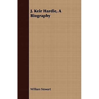 J. Keir Hardie A Biography by Stewart & William