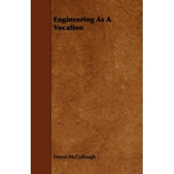 Engineering As A Vocation by McCullough & Ernest