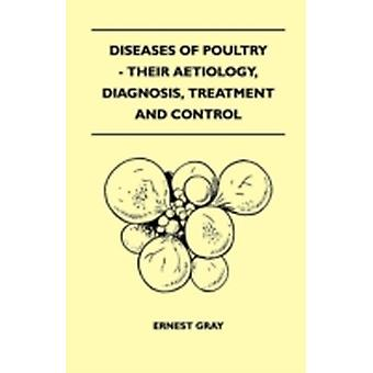 Diseases Of Poultry  Their Aetiology Diagnosis Treatment And Control by Gray & Ernest
