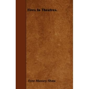 Fires In Theatres. by Shaw & Eyre Massey