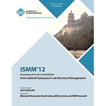 ISMM 12 Proceedings of the 2012 ACM SIGPLAN International Symposium on Memory Management by ISMM 12 Proceedings Committee