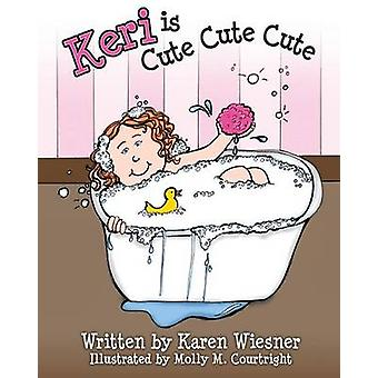 Keri Is Cute Cute Cute by Wiesner & Karen