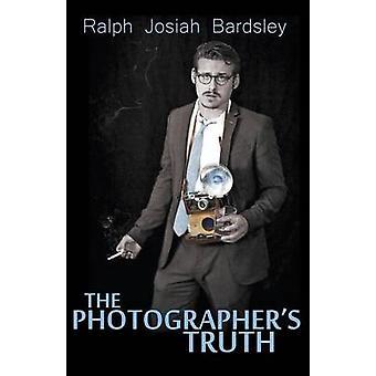 The Photographers Truth by Bardsley & Ralph Josiah