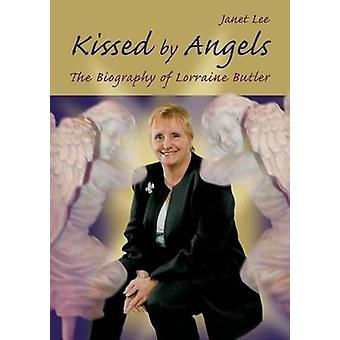 Kissed by Angels The Biography of Lorraine Butler by Lee & Janet
