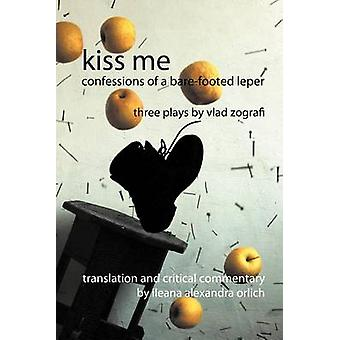 Kiss Me Confessions of a BareFooted Leper by Zografi & Vlad