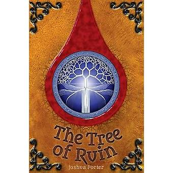 The Tree of Ruin by Porter & Joshua