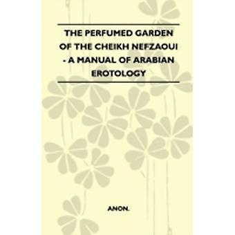 The Perfumed Garden Of The Cheikh Nefzaoui  A Manual Of Arabian Erotology by Anon