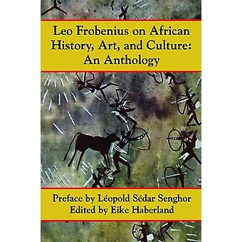 Leo Frobenius on African History Art and Culture by Frobenius & Leo