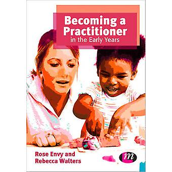 Becoming a Practitioner in the Early Years by Envy & RoseWalters & Rebecca