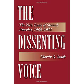 The Dissenting Voice - The New Essay of Spanish America - 1960-1985 by
