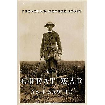 The Great War as I Saw it by Frederick George Scott - Mark G. McGowan