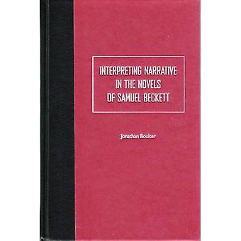 Interpreting Narrative in the Novels of Samuel Beckett by Jonathan Bo