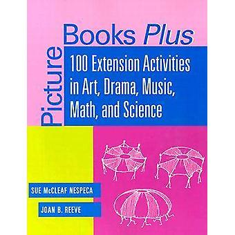 Picture Books Plus - 100 Extension Activities in Art - Drama - Music -