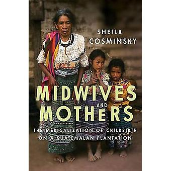 Barnmorskor och mödrar - Medicalization av förlossningen på en Guatemala