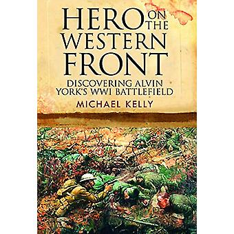 Hero on the Western Front - Discovering Sergeant York's WWI Battlefiel
