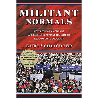 Militant Normals - How Regular Americans Are Rebelling Against the Eli