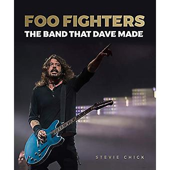 Foo Fighters - The Band that Dave Made by Stevie Chick - 9781786750754