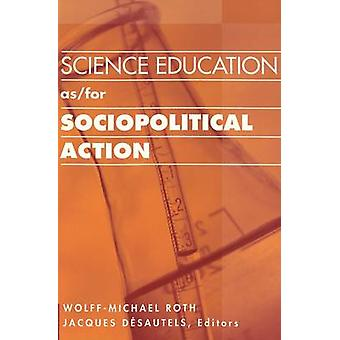 Science Education as/for Sociopolitical Action by Wolff-Michael Roth