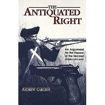 The Antiquated Right: An Argument for the Repeal of the Second Amendment (Teaching Texts in Law and Politics)