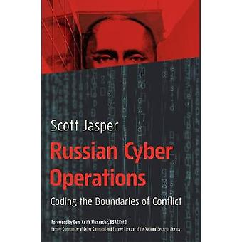 Russian Cyber Operations - Coding the Boundaries of Conflict by Scott