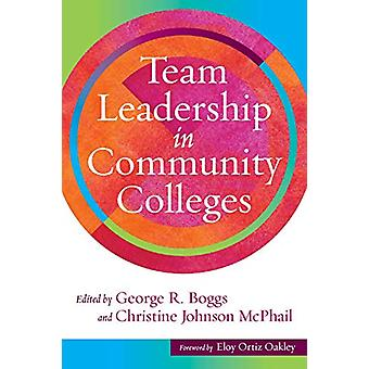 Team Leadership in Community Colleges by George R. Boggs - 9781620368