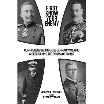 First Know Your Enemy by Moses & John A.Overlack & Peter