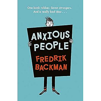 Anxious People: A funny, comforting and wise new novel from the bestselling author of A Man Called Ove - the perfect escapist� treat!