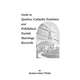 Guide to Quebec Catholic Parishes and Published Parish Marriage Recor