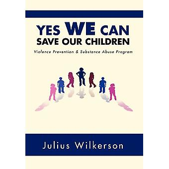 Yes We Can Save Our Children - Vpsap by Julius Wilkerson - 97814691747