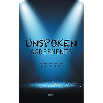 Unspoken Agreements - A Journey Towards Your Inner Light by Akk - 9781
