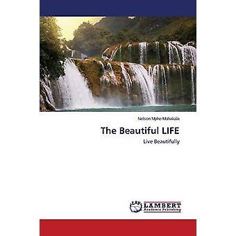 The Beautiful Life by Mohakala Nelson Mpho - 9783659623592 Book