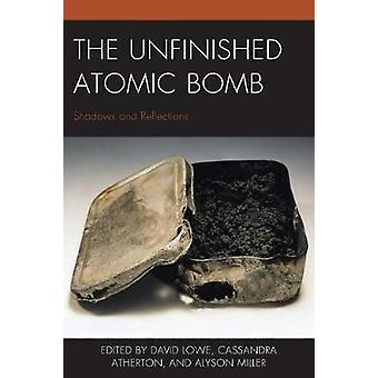 The Unfinished Atomic Bomb Shadows and Reflections New Studies in Modern Japan